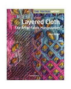 Layered Cloth: The Art of Fabric Manipulation by Ann Small