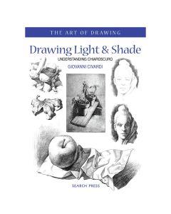 Drawing Light & Shade: Understanding Chiaroscuro by Giovanni Civardi