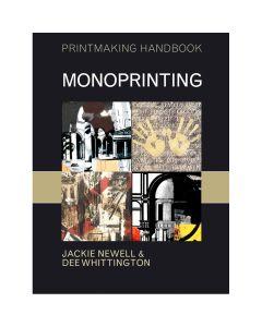 Printmaking Handbook: Monoprinting by Jackie Newell and Dee Whittington